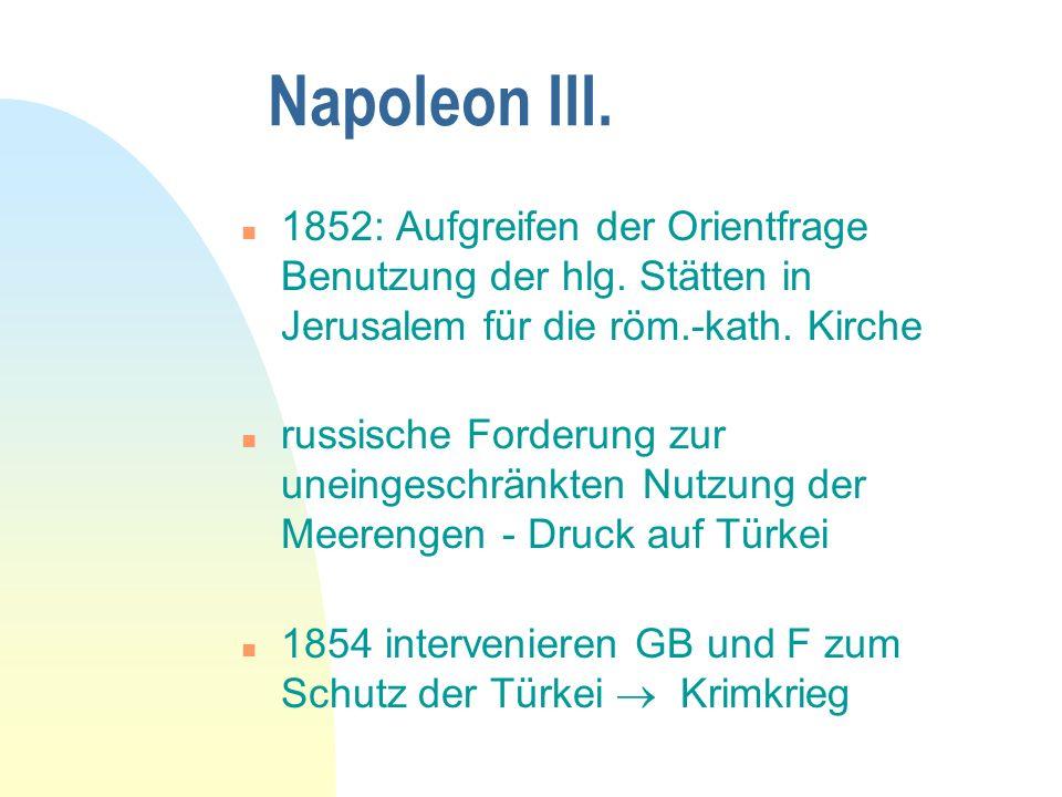 Napoleon III. 1852: Aufgreifen der Orientfrage Benutzung der hlg. Stätten in Jerusalem für die röm.-kath. Kirche.