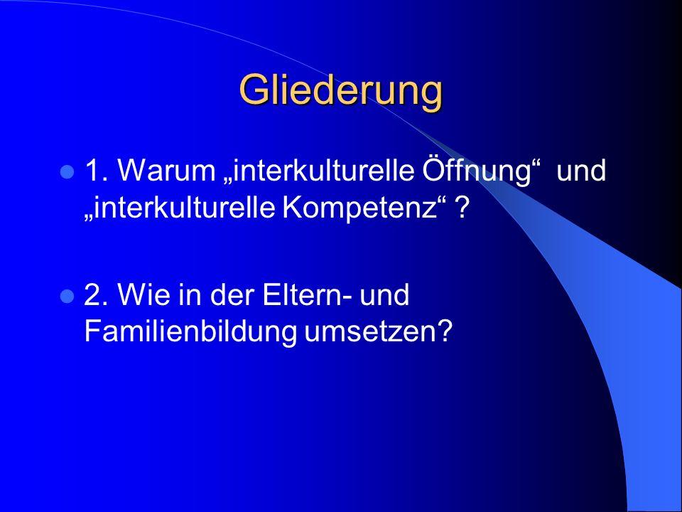 """Gliederung 1. Warum """"interkulturelle Öffnung und """"interkulturelle Kompetenz ."""