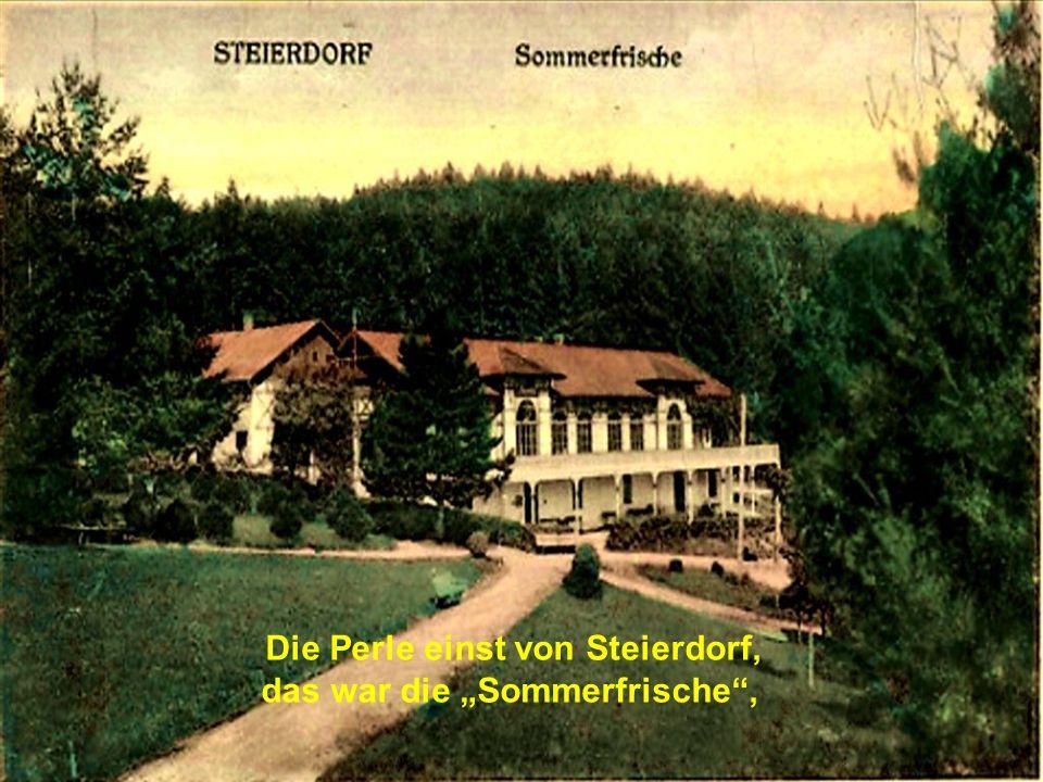 """Die Perle einst von Steierdorf, das war die """"Sommerfrische ,"""