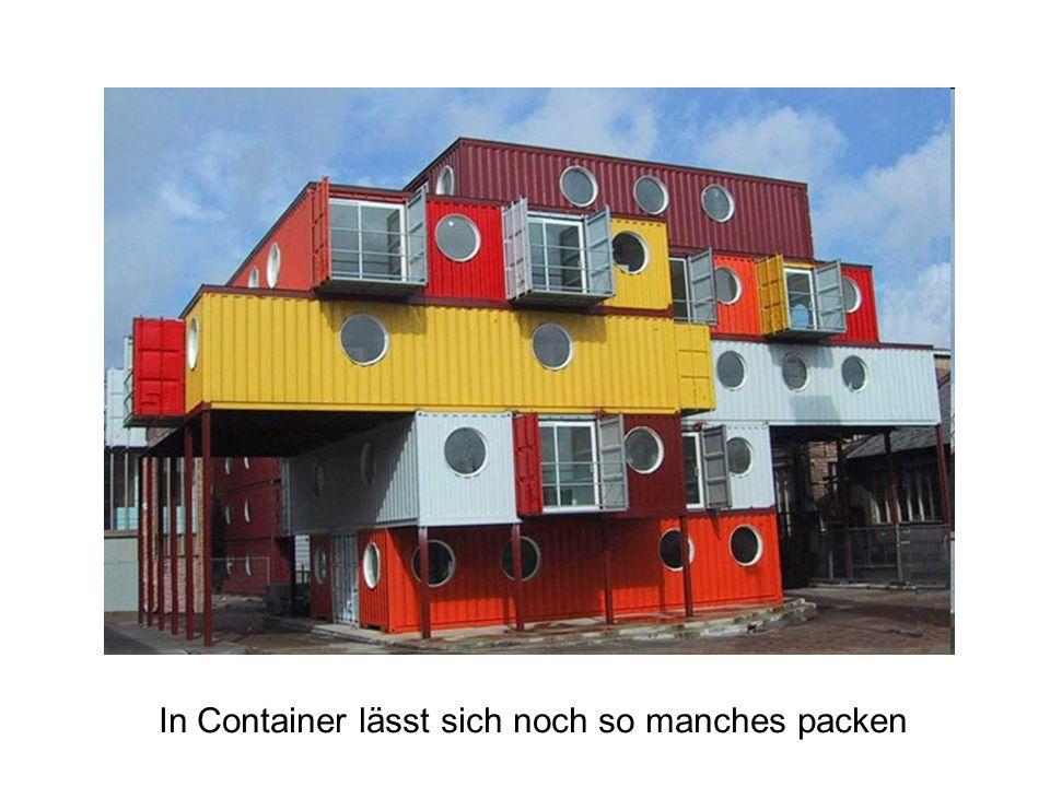 In Container lässt sich noch so manches packen