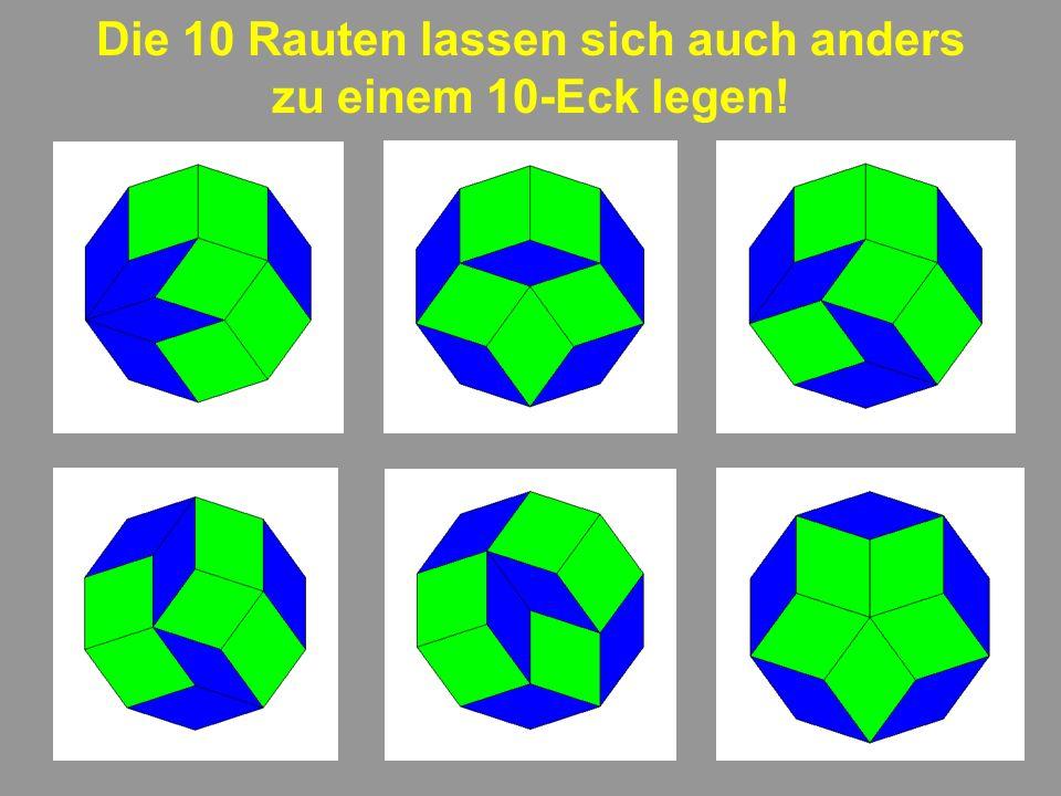 Die 10 Rauten lassen sich auch anders zu einem 10-Eck legen!
