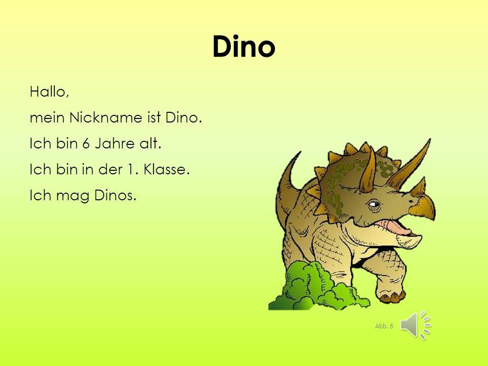 Dino Hallo, mein Nickname ist Dino. Ich bin 6 Jahre alt.