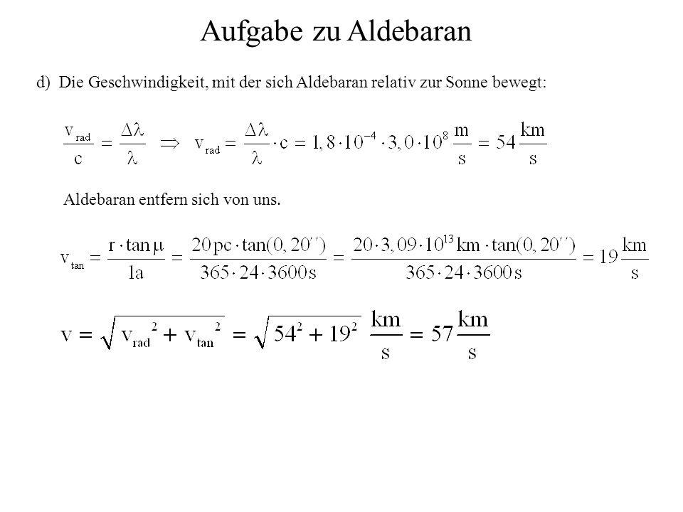 Aufgabe zu Aldebaran d) Die Geschwindigkeit, mit der sich Aldebaran relativ zur Sonne bewegt: Aldebaran entfern sich von uns.