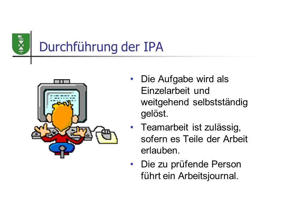Durchführung der IPA Die Aufgabe wird als Einzelarbeit und weitgehend selbstständig gelöst.