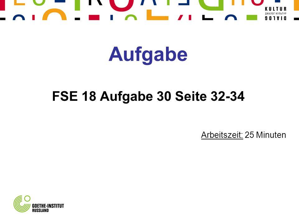 Aufgabe FSE 18 Aufgabe 30 Seite 32-34 Arbeitszeit: 25 Minuten