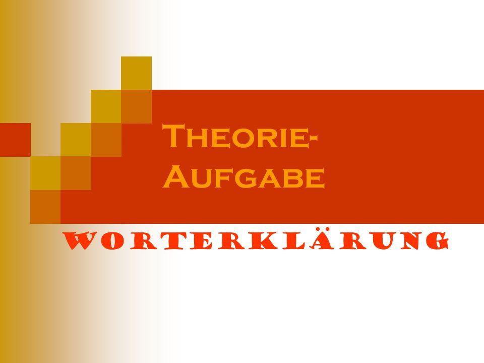 Theorie-Aufgabe Worterklärung