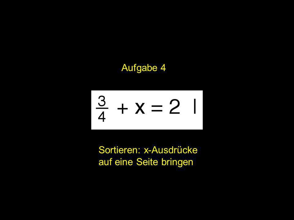 Aufgabe 4 2x = | Sortieren: x-Ausdrücke auf eine Seite bringen