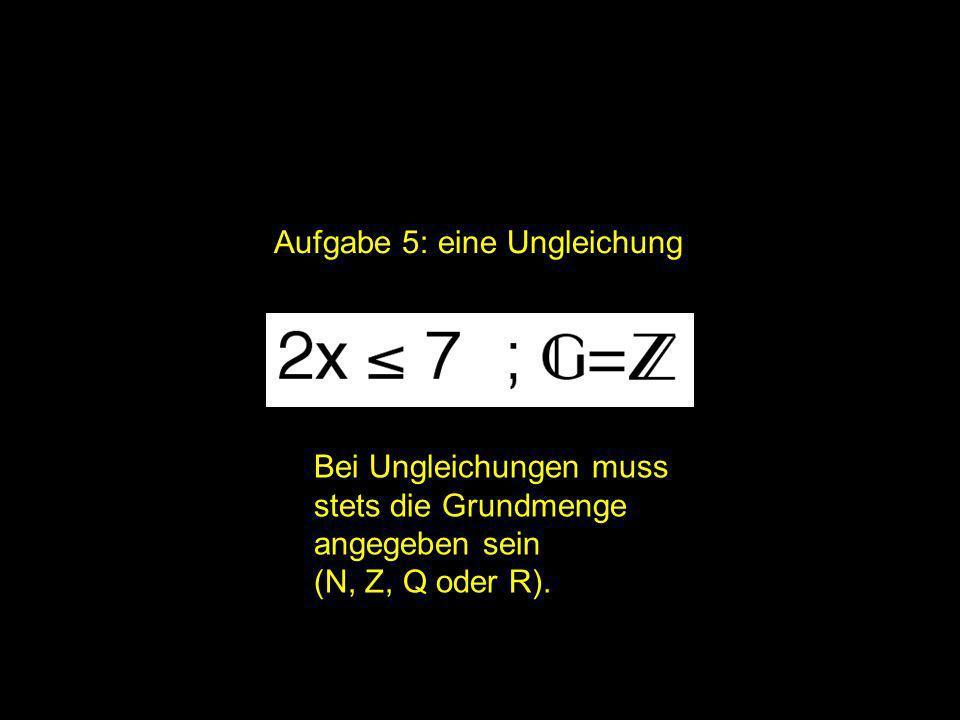 2x = | Aufgabe 5: eine Ungleichung Bei Ungleichungen muss