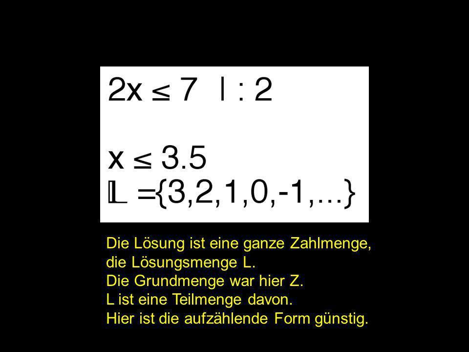 2x = | Die Lösung ist eine ganze Zahlmenge, die Lösungsmenge L.