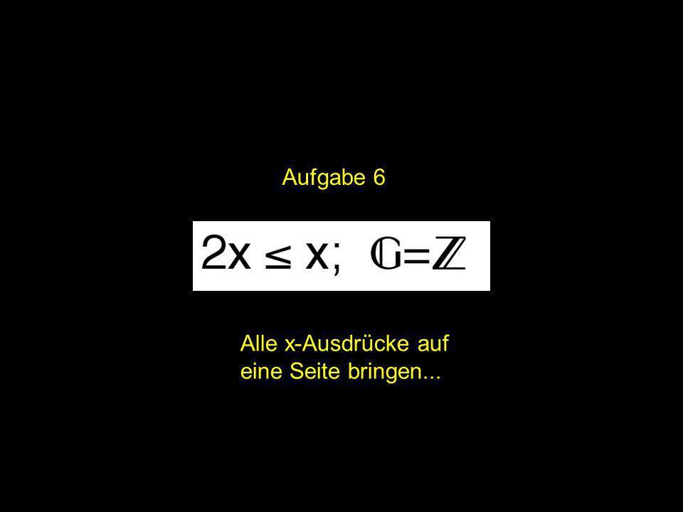 2x = | Aufgabe 6 Alle x-Ausdrücke auf eine Seite bringen...