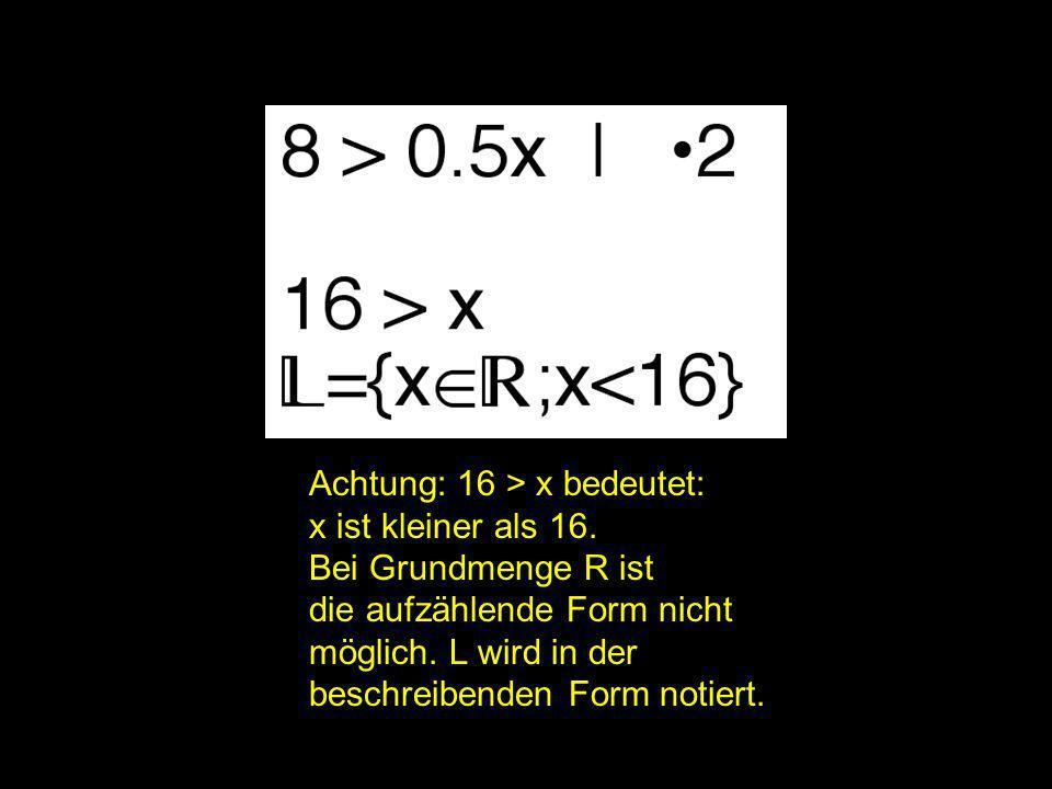 2x = | Achtung: 16 > x bedeutet: x ist kleiner als 16.