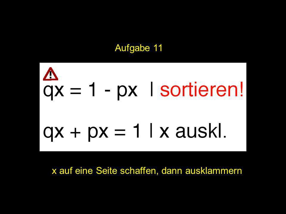 Aufgabe 11 2x = | x auf eine Seite schaffen, dann ausklammern