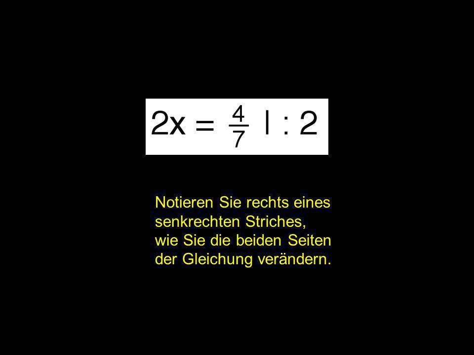 2x = | Notieren Sie rechts eines senkrechten Striches,