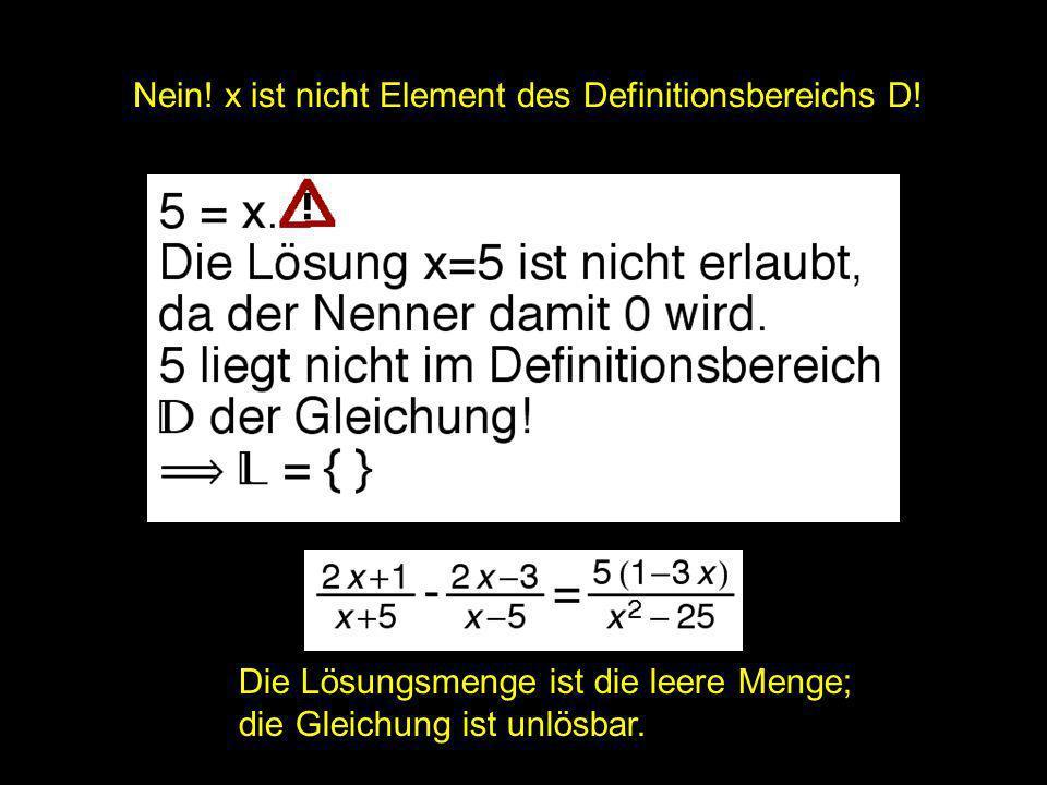 2x = | Nein! x ist nicht Element des Definitionsbereichs D!