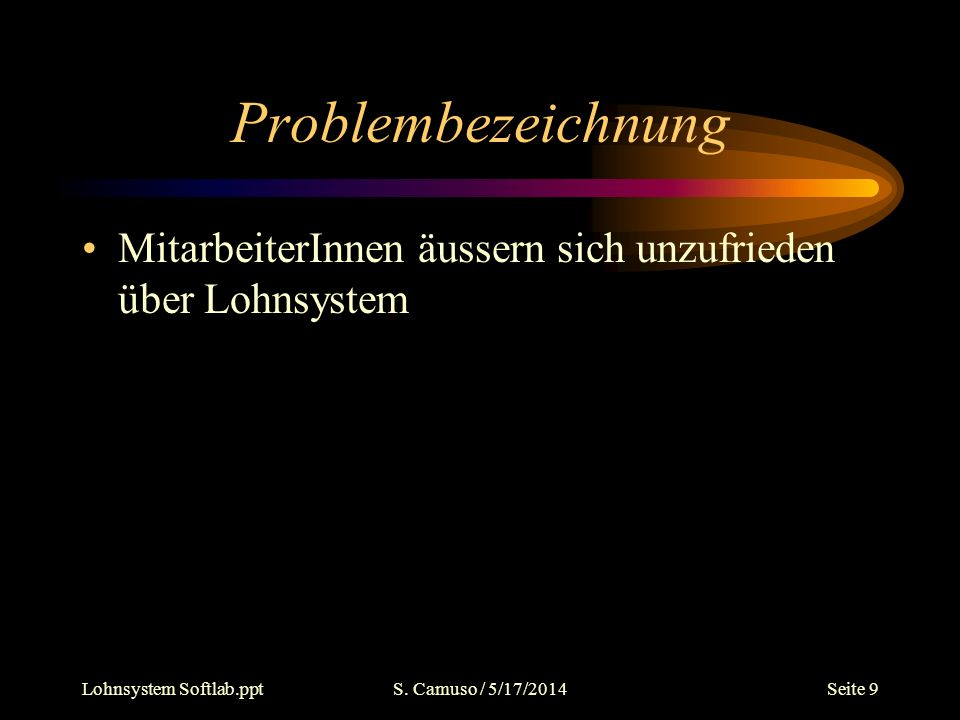 Problembezeichnung MitarbeiterInnen äussern sich unzufrieden über Lohnsystem. Lohnsystem Softlab.ppt.