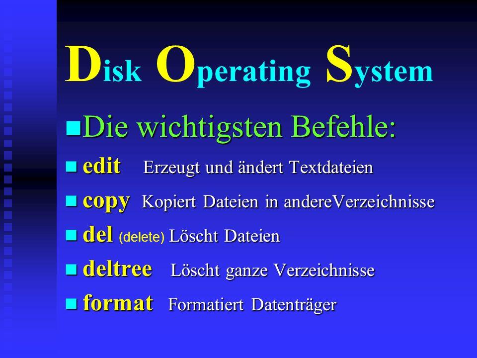 Disk Operating System Die wichtigsten Befehle: