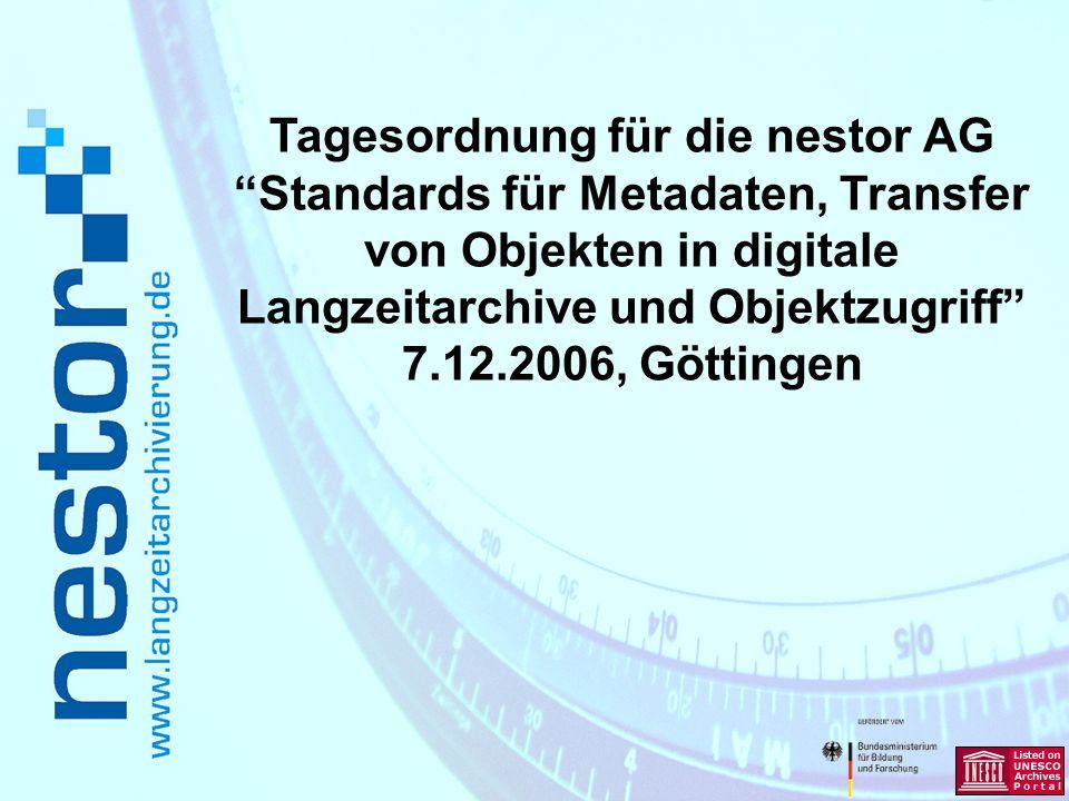 Tagesordnung für die nestor AG Standards für Metadaten, Transfer von Objekten in digitale Langzeitarchive und Objektzugriff