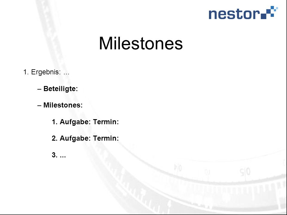 Ergebnis: ... Beteiligte: Milestones: Aufgabe: Termin: ...