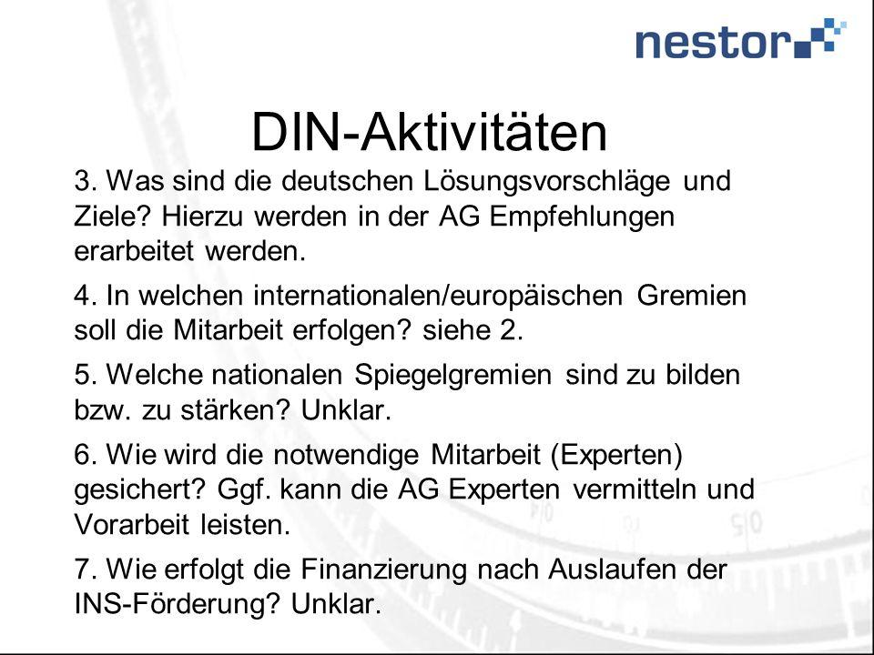 DIN-Aktivitäten 3. Was sind die deutschen Lösungsvorschläge und Ziele Hierzu werden in der AG Empfehlungen erarbeitet werden.