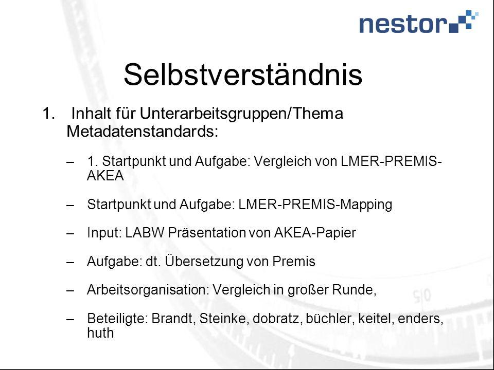 Selbstverständnis Inhalt für Unterarbeitsgruppen/Thema Metadatenstandards: 1. Startpunkt und Aufgabe: Vergleich von LMER-PREMIS- AKEA.