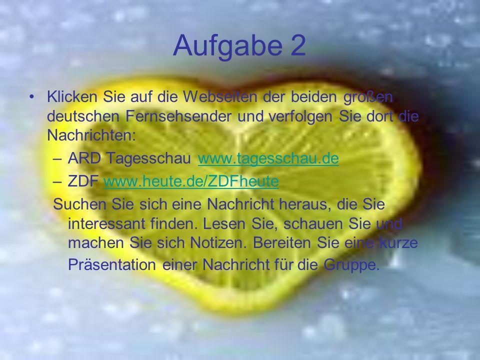 Aufgabe 2 Klicken Sie auf die Webseiten der beiden großen deutschen Fernsehsender und verfolgen Sie dort die Nachrichten: