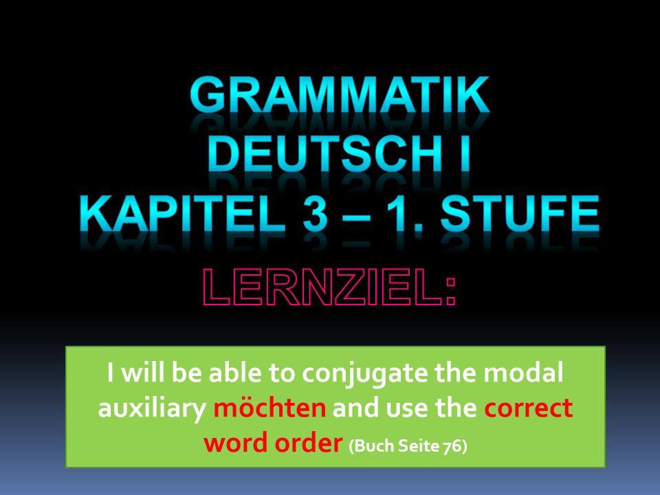 Grammatik Deutsch I Kapitel 3 – 1. Stufe LERNZIEL: