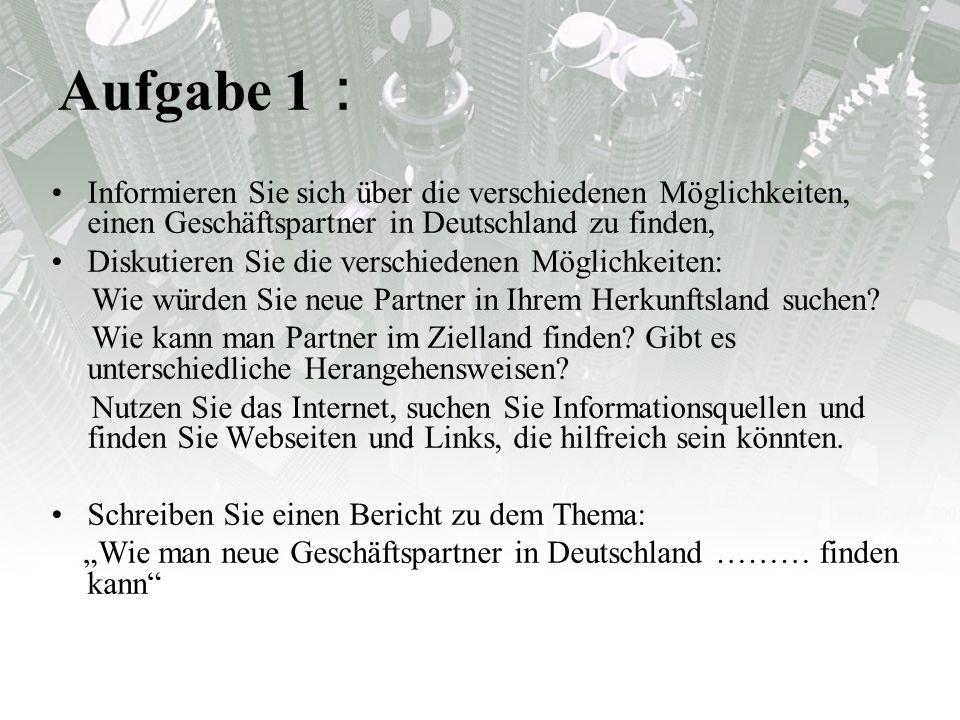 Aufgabe 1: Informieren Sie sich über die verschiedenen Möglichkeiten, einen Geschäftspartner in Deutschland zu finden,