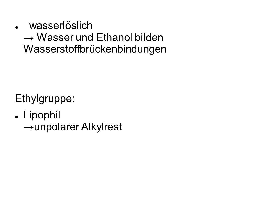 wasserlöslich → Wasser und Ethanol bilden Wasserstoffbrückenbindungen