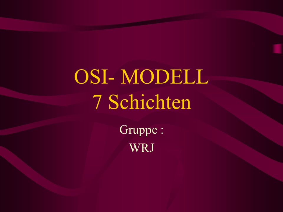 OSI- MODELL 7 Schichten Gruppe : WRJ
