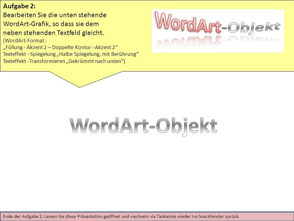 WordArt-Objekt Aufgabe 2: Bearbeiten Sie die unten stehende