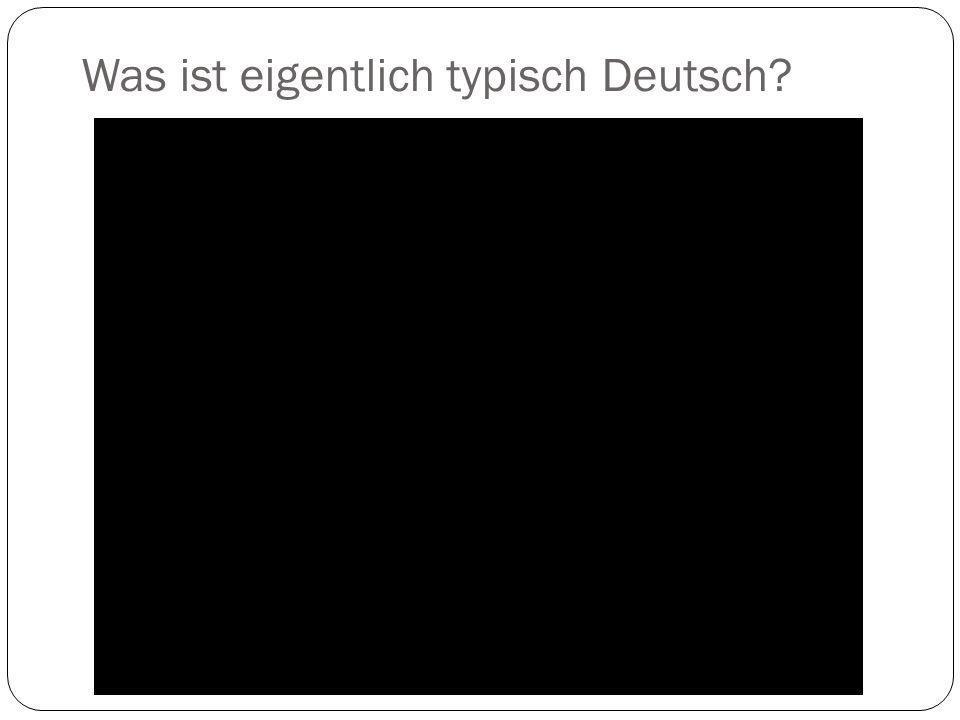Was ist eigentlich typisch Deutsch