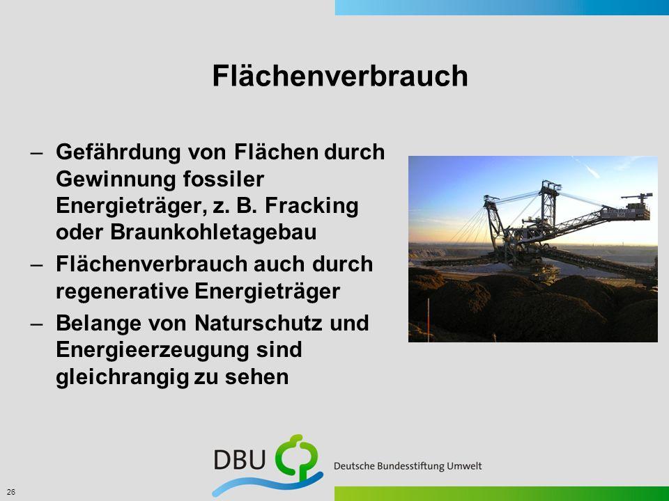 Flächenverbrauch Gefährdung von Flächen durch Gewinnung fossiler Energieträger, z. B. Fracking oder Braunkohletagebau.
