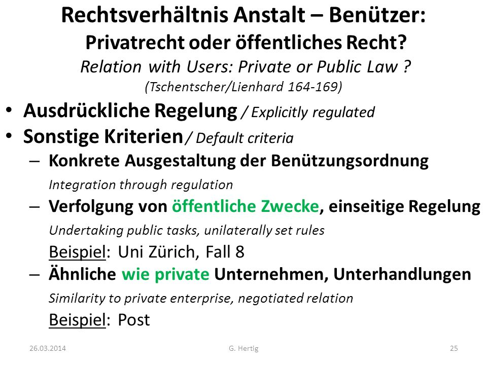 Rechtsverhältnis Anstalt – Benützer: Privatrecht oder öffentliches Recht Relation with Users: Private or Public Law (Tschentscher/Lienhard 164-169)