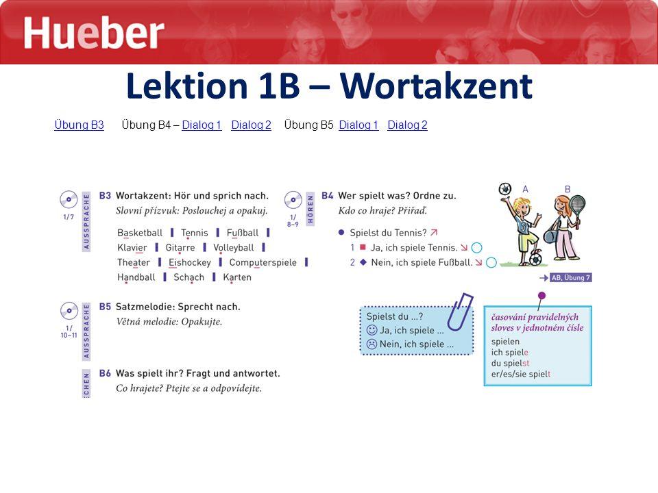 Lektion 1B – Wortakzent Übung B3 Übung B4 – Dialog 1 Dialog 2 Übung B5 Dialog 1 Dialog 2.