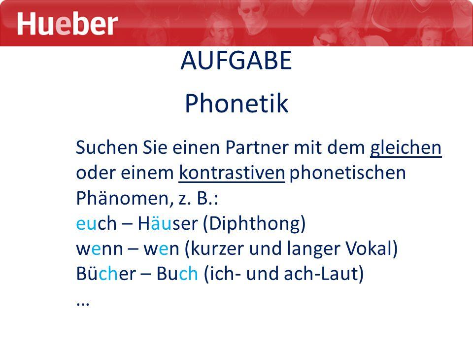 AUFGABE Phonetik. Suchen Sie einen Partner mit dem gleichen oder einem kontrastiven phonetischen Phänomen, z. B.: