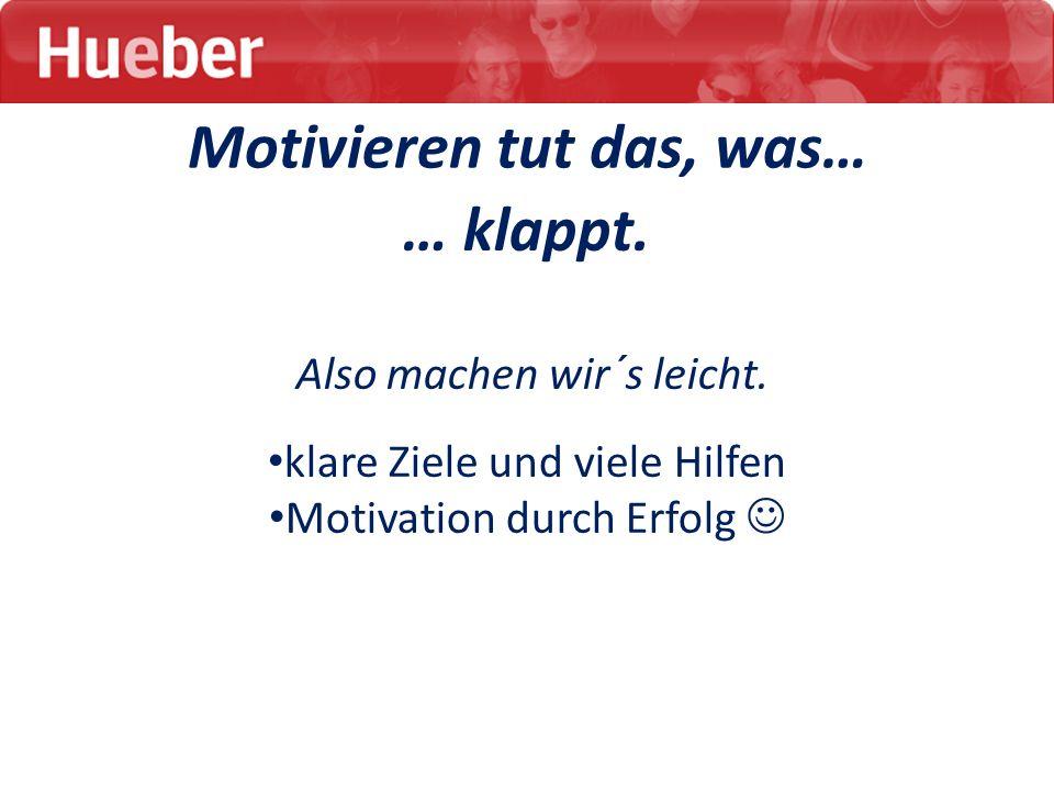 Motivieren tut das, was…