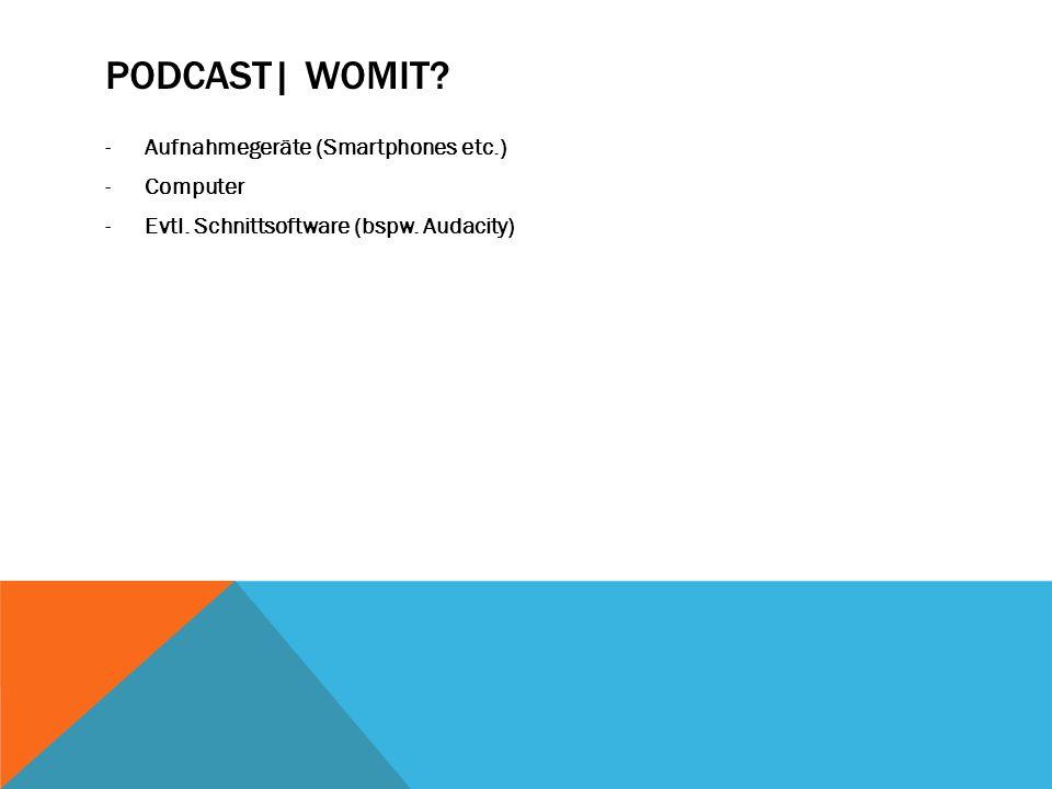 podcast| Womit Aufnahmegeräte (Smartphones etc.) Computer