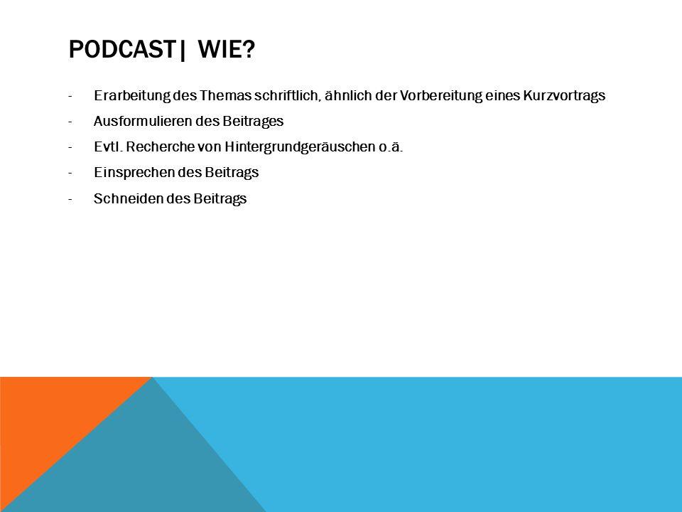 podcast| Wie Erarbeitung des Themas schriftlich, ähnlich der Vorbereitung eines Kurzvortrags. Ausformulieren des Beitrages.