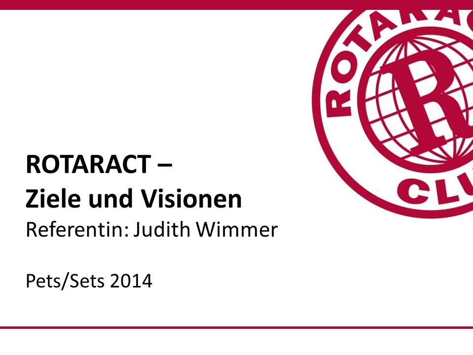 ROTARACT – Ziele und Visionen Referentin: Judith Wimmer Pets/Sets 2014