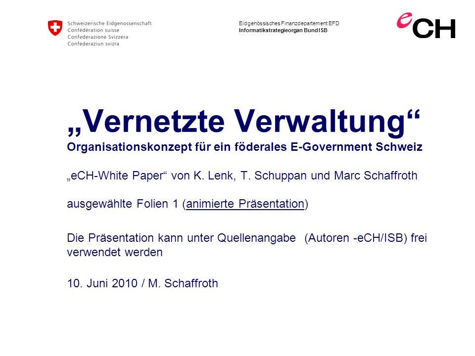 """""""Vernetzte Verwaltung Organisationskonzept für ein föderales E-Government Schweiz """"eCH-White Paper von K. Lenk, T. Schuppan und Marc Schaffroth ausgewählte Folien 1 (animierte Präsentation)"""