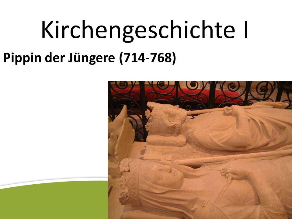 Kirchengeschichte I Pippin der Jüngere (714-768)