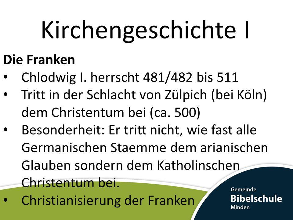 Kirchengeschichte I Die Franken Chlodwig I. herrscht 481/482 bis 511