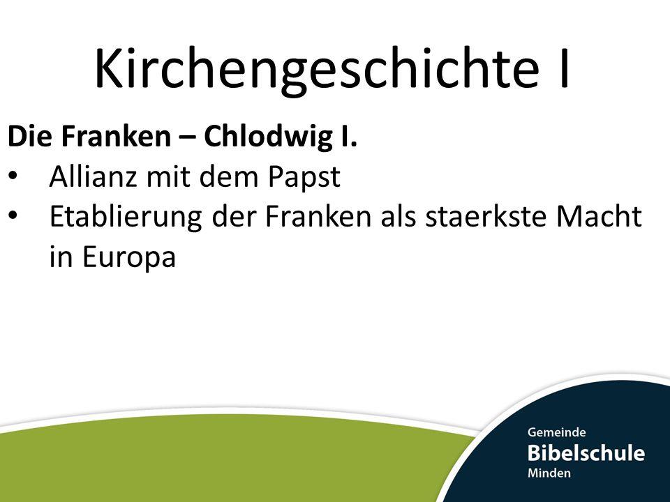 Kirchengeschichte I Die Franken – Chlodwig I. Allianz mit dem Papst