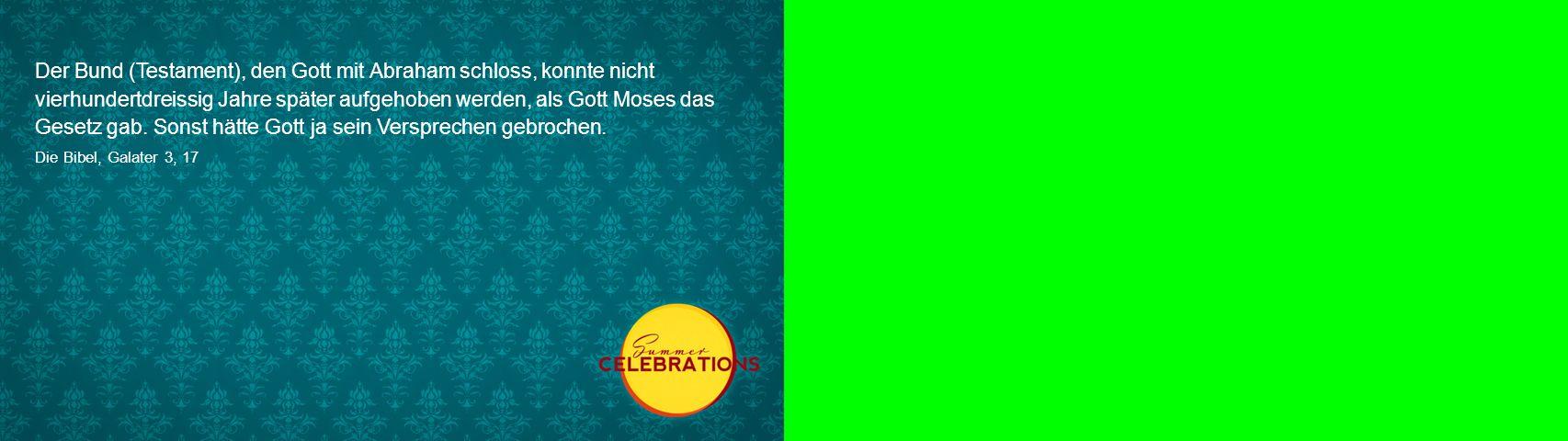 Der Bund (Testament), den Gott mit Abraham schloss, konnte nicht vierhundertdreissig Jahre später aufgehoben werden, als Gott Moses das Gesetz gab.