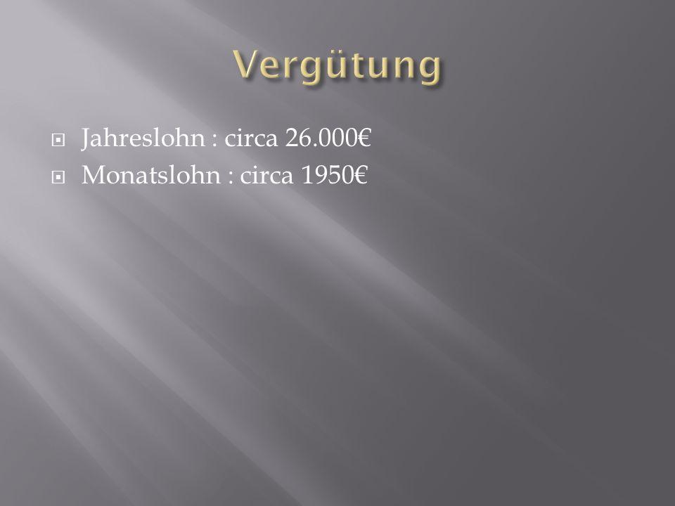 Vergütung Jahreslohn : circa 26.000€ Monatslohn : circa 1950€