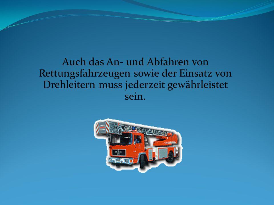 Auch das An- und Abfahren von Rettungsfahrzeugen sowie der Einsatz von Drehleitern muss jederzeit gewährleistet sein.