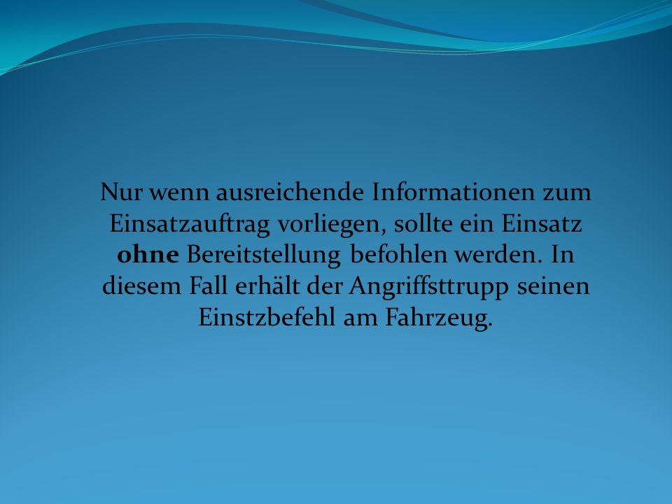 Nur wenn ausreichende Informationen zum Einsatzauftrag vorliegen, sollte ein Einsatz ohne Bereitstellung befohlen werden.