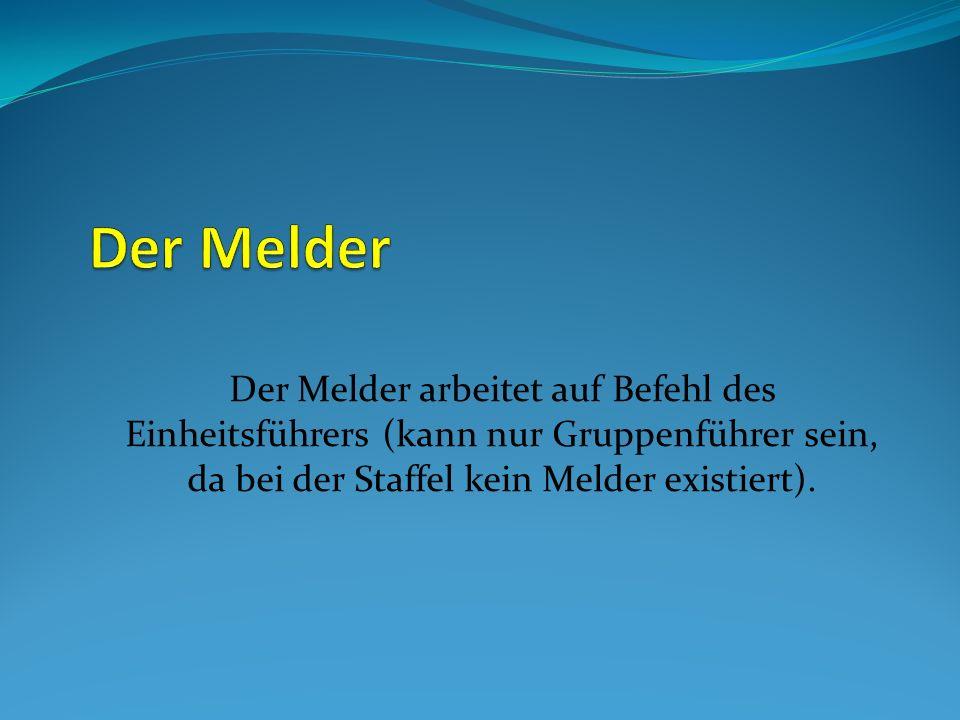 Der Melder Der Melder arbeitet auf Befehl des Einheitsführers (kann nur Gruppenführer sein, da bei der Staffel kein Melder existiert).