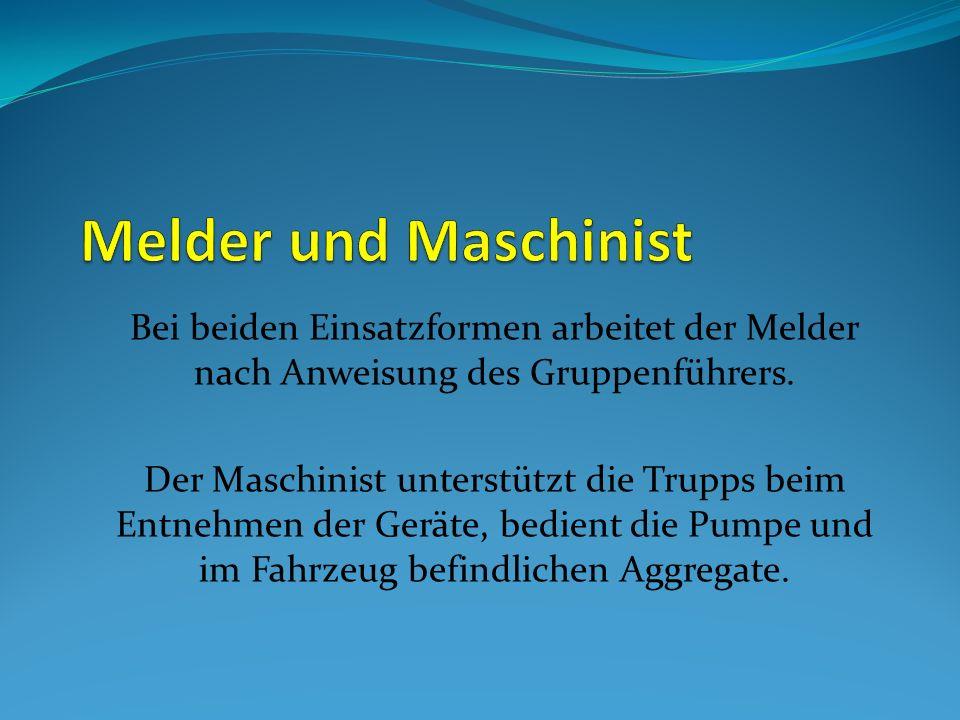 Melder und Maschinist Bei beiden Einsatzformen arbeitet der Melder nach Anweisung des Gruppenführers.
