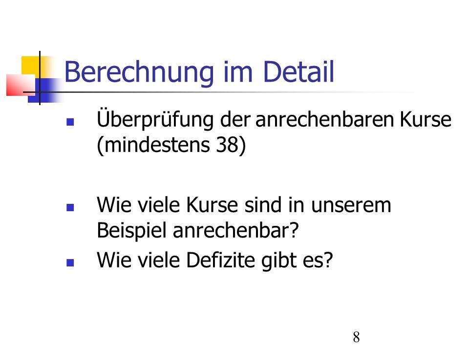 Berechnung im Detail Überprüfung der anrechenbaren Kurse (mindestens 38) Wie viele Kurse sind in unserem Beispiel anrechenbar